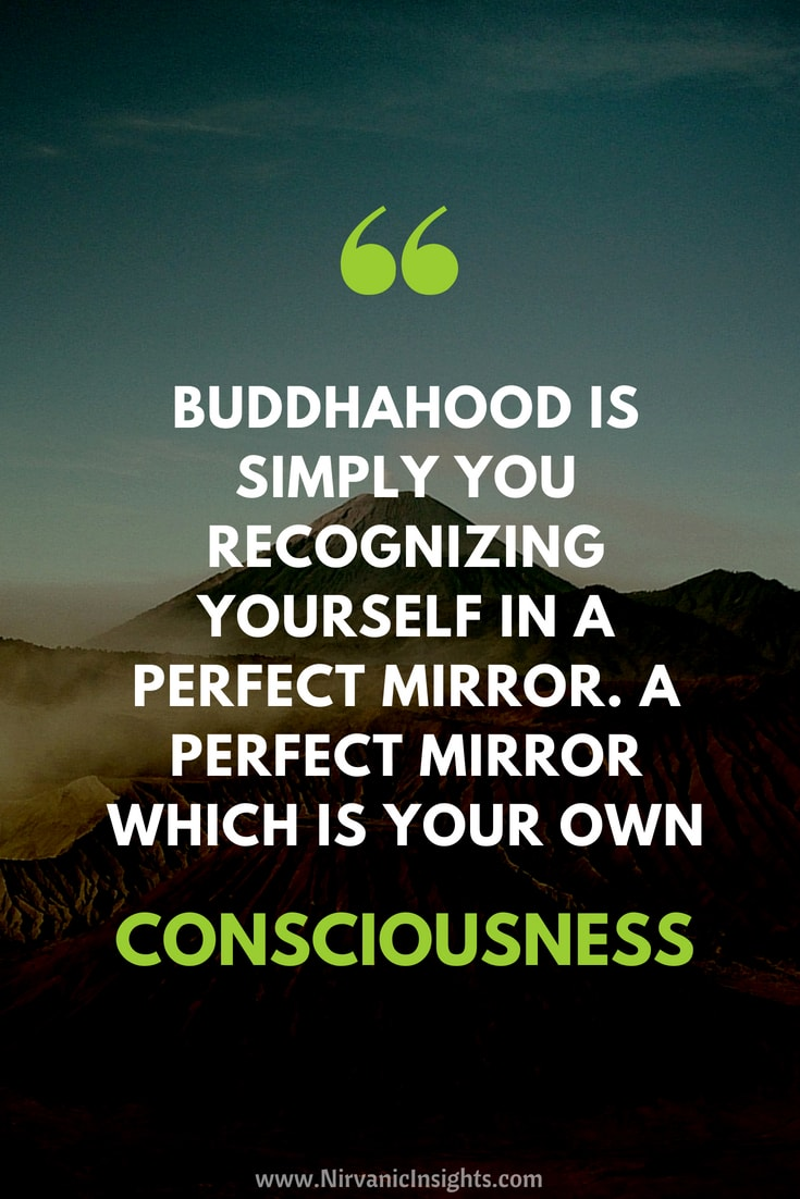 Buddhahood is simply you recognizing yourself in a perfect mirror. A perfect mirror which is your own consciousness.