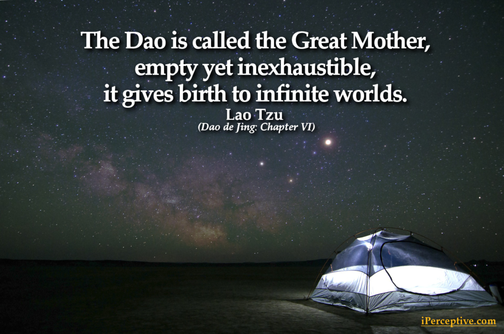 The Dao is called the Great Mother: