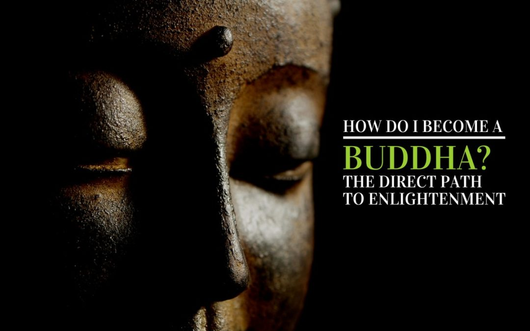 How To Become a Buddha – A Direct Path to Enlightenment