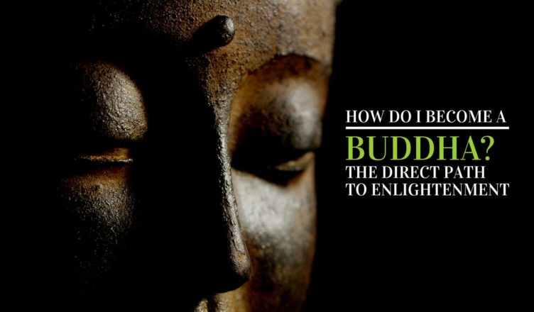 How Do I Become a Buddha? The Direct Path to Enlightenment