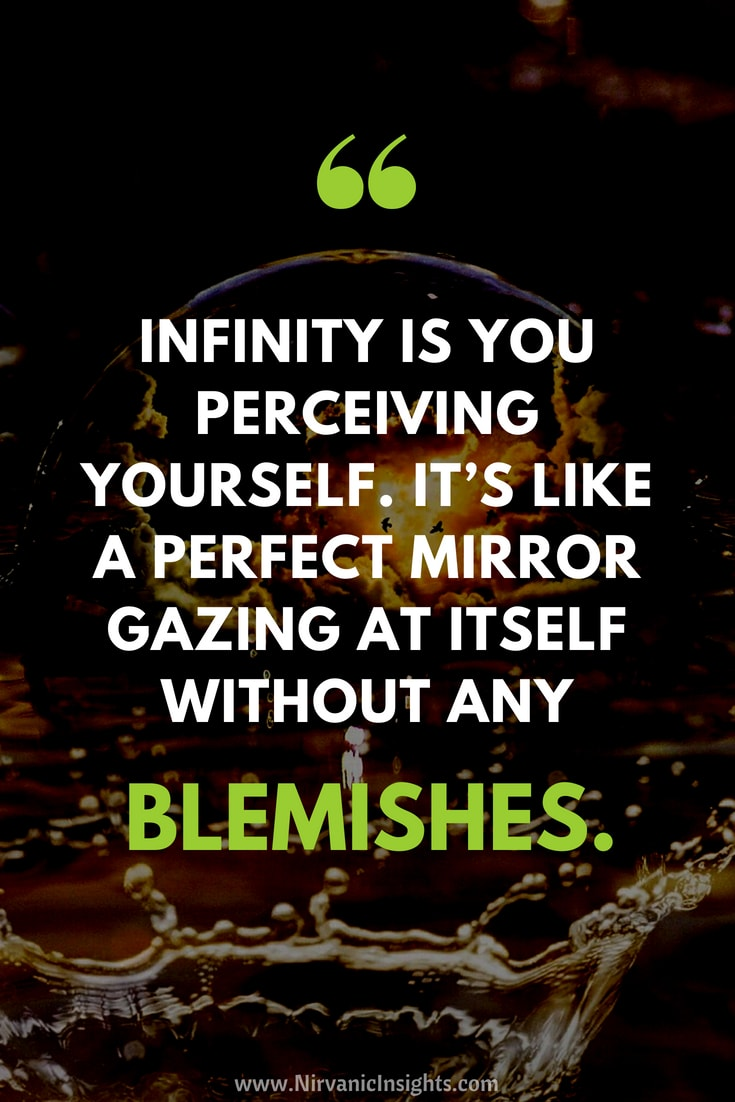 Infinity is you perceiving yourself...