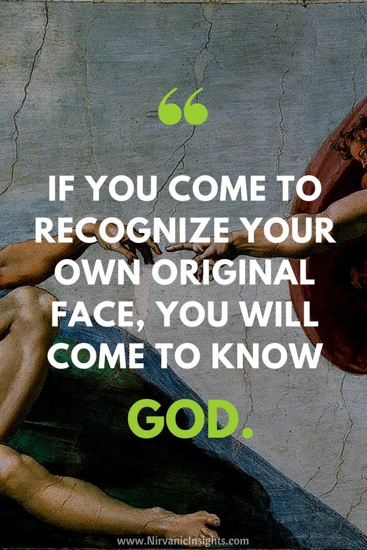 if you come to recognize your original face, you will come to know God.