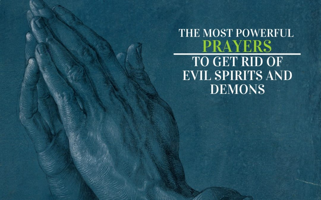 6 Powerful Prayers to Get Rid of Evil Spirits and Demons