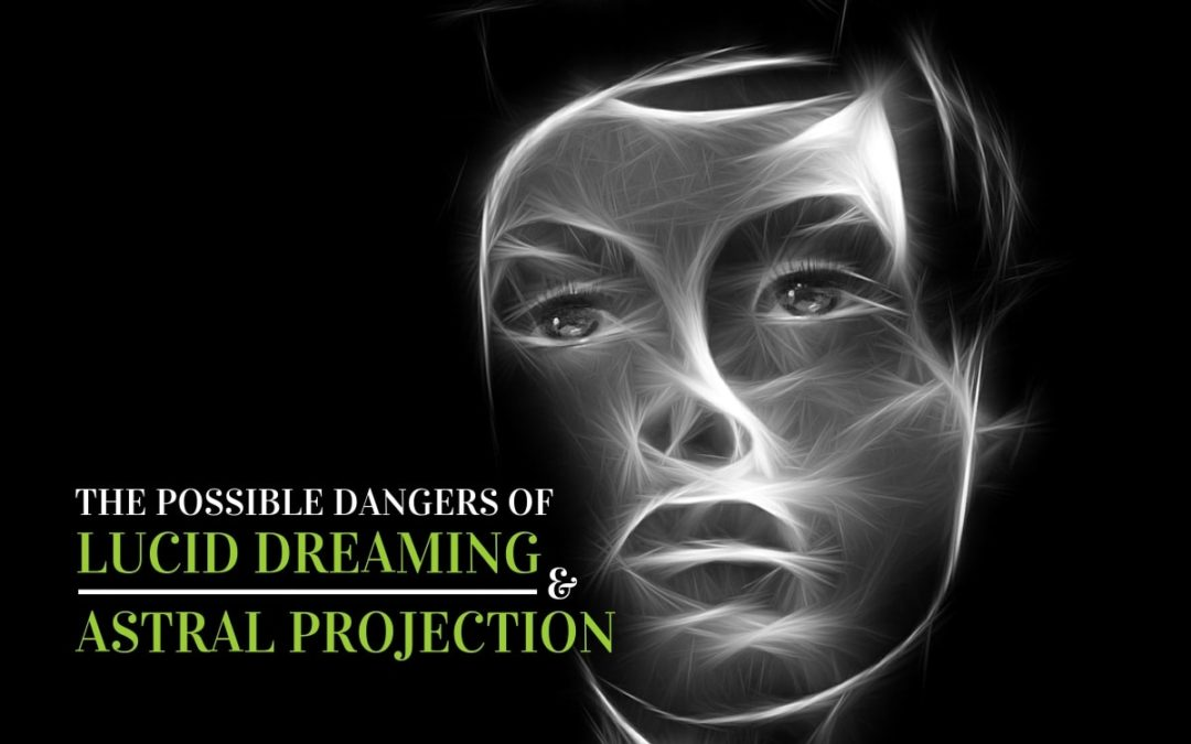 The possible dangers of lucid dreaming and astral projection
