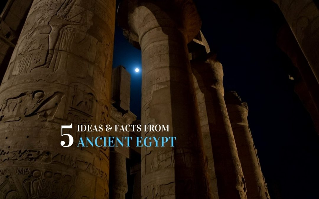 5 Fascinating Facts and Ideas from Ancient Egypt