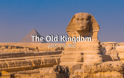 The Old Kingdom of Ancient Egypt (2686 – 2181 BCE)