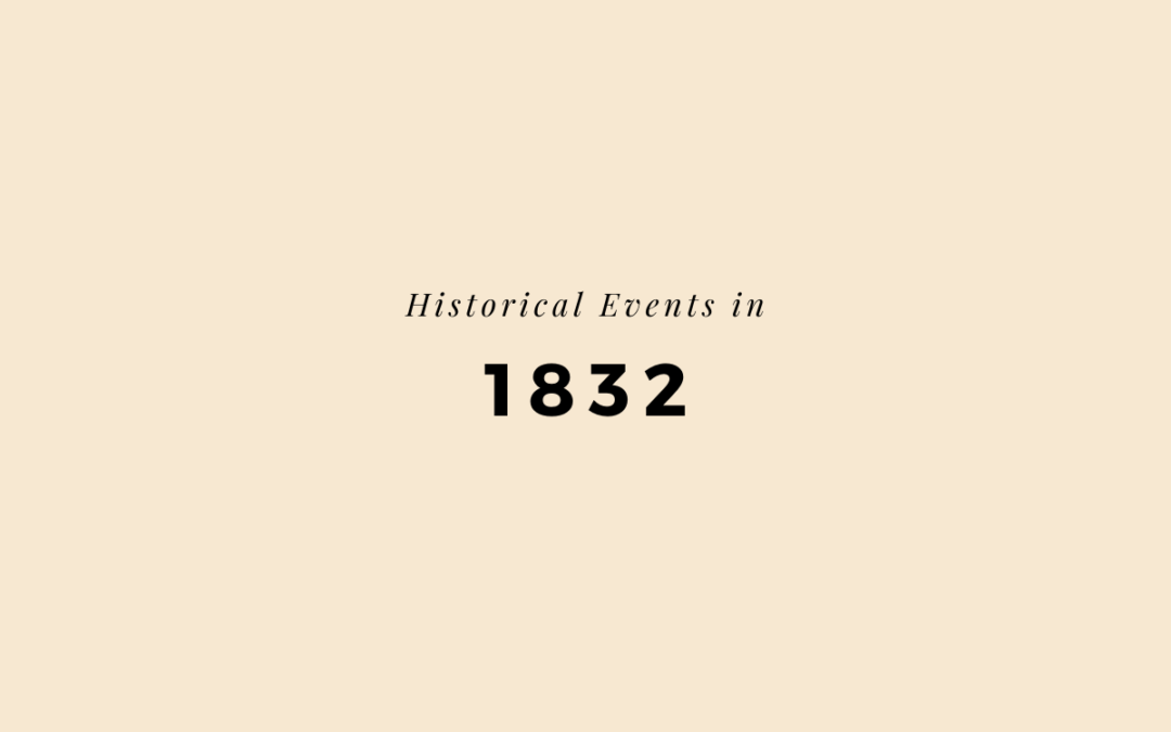 1832 in History (Events & Quotes)