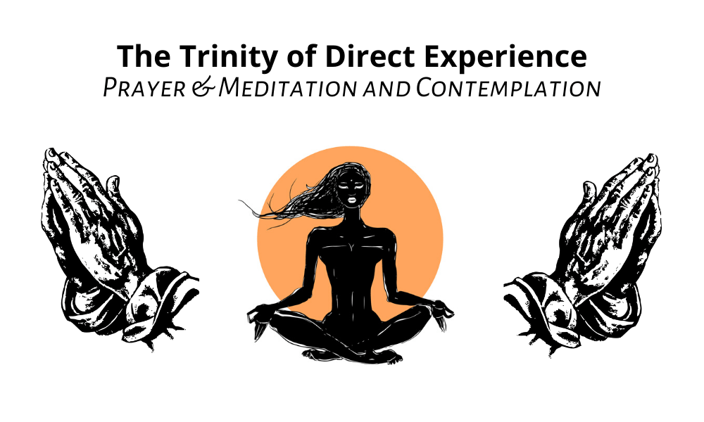 Meditation & prayer & contemplation as a way of reaching stillness and direct experience